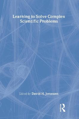 Learning to Solve Complex Scientific Problems by David H. Jonassen
