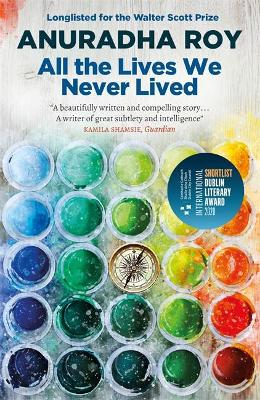 All the Lives We Never Lived: Shortlisted for the 2020 International DUBLIN Literary Award by Anuradha Roy