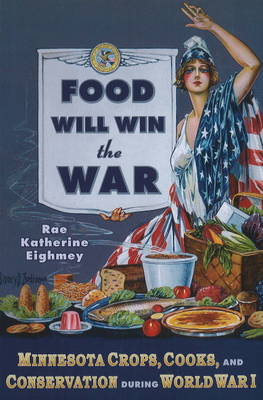 Food Will Win the War by Rae Katherine Eighmey