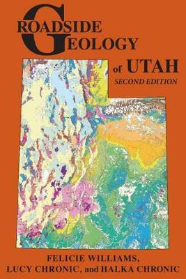 Roadside Geology of Utah by Felicie Williams