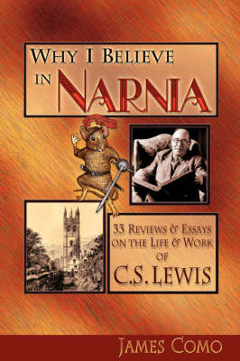 Why I Believe in Narnia by James Como