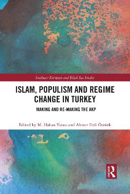 Islam, Populism and Regime Change in Turkey: Making and Re-making the AKP by M. Hakan Yavuz