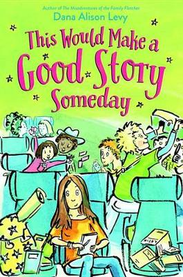 This Would Make a Good Story Someday by Dana Alison Levy