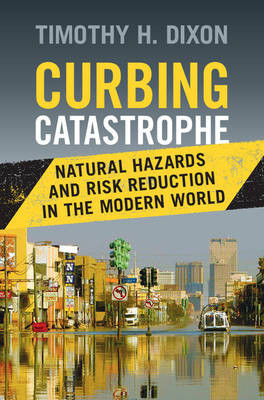 Curbing Catastrophe by Timothy H. Dixon