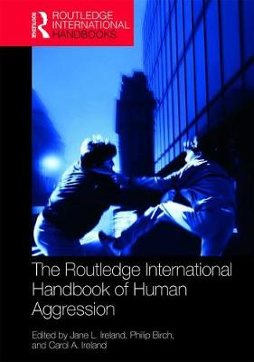 The Routledge International Handbook of Human Aggression by Jane L. Ireland