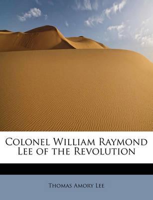 Colonel William Raymond Lee of the Revolution book