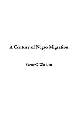 Century of Negro Migration by Carter G Woodson
