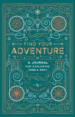 Find Your Adventure: A Journal for Exploring Home & Away by Nicole LaRue