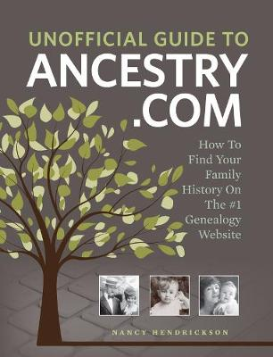 Unofficial Guide to Ancestry.com by Nancy Hendrickson