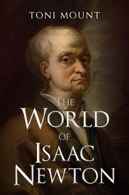 The World of Isaac Newton by Toni Mount