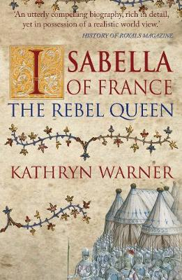 Isabella of France: The Rebel Queen by Kathryn Warner