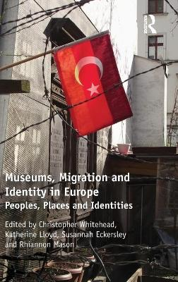 Museums, Migration and Identity in Europe by Christopher Whitehead