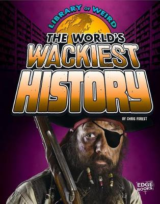 Library of Weird: World's Wackiest History by Christopher Forest