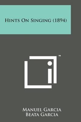 Hints on Singing (1894) by Manuel Garcia
