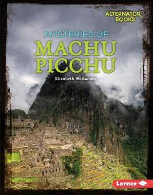 Mysteries of Machu Picchu by Elizabeth Weitzman