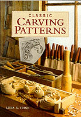 Classic Carving Patterns by Lora S. Irish