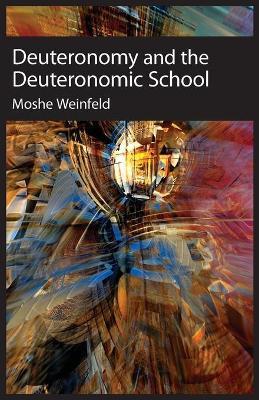 Deuteronomy and the Deuteronomic School by Moshe Weinfeld