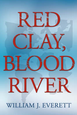 Red Clay, Blood River by William Johnson Everett