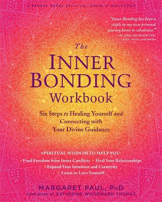 The Inner Bonding Workbook: Six Steps to Healing Yourself and Connecting with Your Divine Guidance by Paul, Margaret