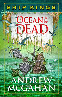 Ocean of the Dead: Ship Kings 4 by Andrew McGahan