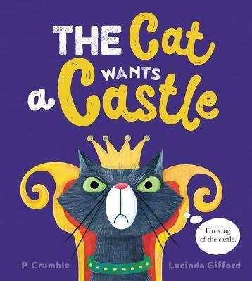 Cat Wants a Castle by P. Crumble