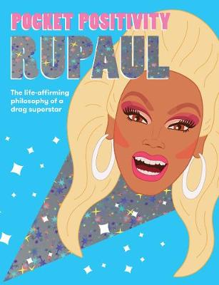 Pocket Positivity: RuPaul: The Life-affirming Philosophy of a Drag Superstar by Hardie Grant Books