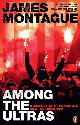 1312: Among the Ultras: A journey with the world's most extreme fans by James Montague