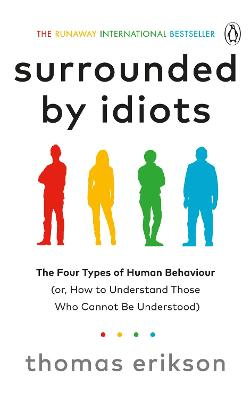 Surrounded by Idiots: The Four Types of Human Behaviour (or, How to Understand Those Who Cannot Be Understood) book