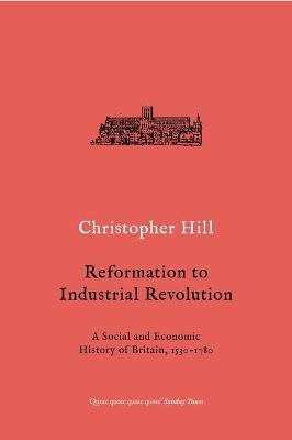 Reformation to Industrial Revolution by Christopher Hill
