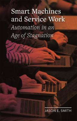 Smart Machines and Service Work: Automation in an Age of Stagnation by Jason E. Smith
