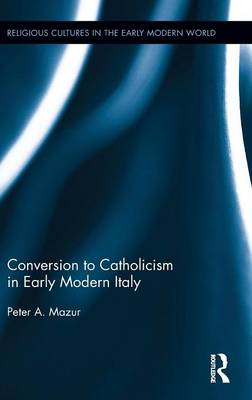 Conversion to Catholicism in Early Modern Italy by Peter A. Mazur