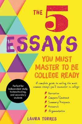 The 5 Essays You Must Master to Be College Ready by Laura Torres