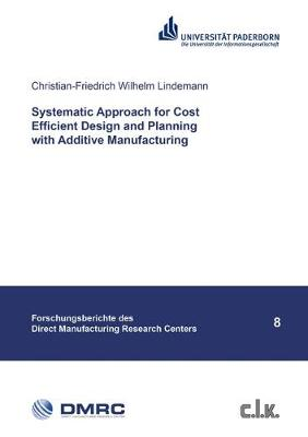 Systematic Approach for Cost Efficient Design and Planning with Additive Manufacturing by Wilhelm Lindemann