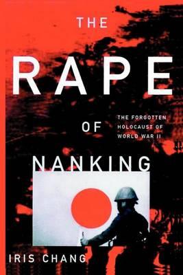 The Rape of Nanking the Forgotten Holocaust of World War II by Iris Chang