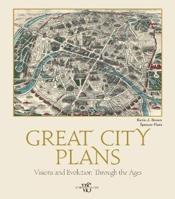 Great City Plans: Visions and Evolution Through the Ages by Kevin,J. Brown