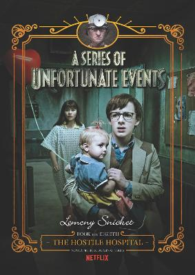 A Series Of Unfortunate Events: #8 The Hostile Hospital [Netflix Tie-in Edition] by Lemony Snicket