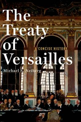 Treaty of Versailles: A Concise History by Michael S. Neiberg
