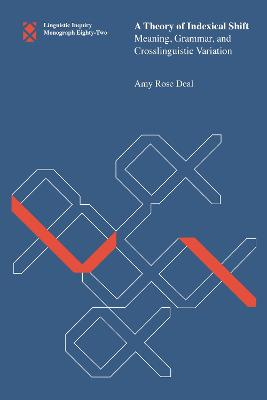 A Theory of Indexical Shift: Meaning, Grammar, and Crosslinguistic Variation  by Amy Rose Deal