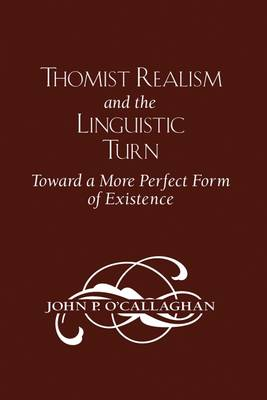 Thomist Realism and the Linguistic Turn by John P. O'Callaghan