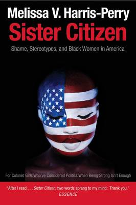 Sister Citizen: Shame, Stereotypes, and Black Women in America by Melissa V. Harris-Perry