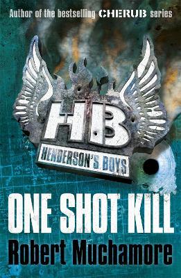 Henderson's Boys: One Shot Kill by Robert Muchamore