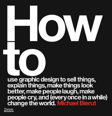 How to use graphic design to sell things, explain things, make things look better, make people laugh, make people cry, and (every once in a while) change the world book