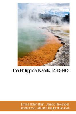 The Philippine Islands, 1493-1898 by Emma Helen Blair