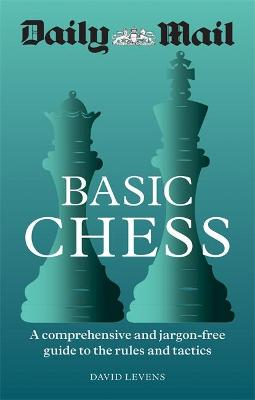 Daily Mail Basic Chess: A comprehensive and jargon-free guide to the rules and tactics book
