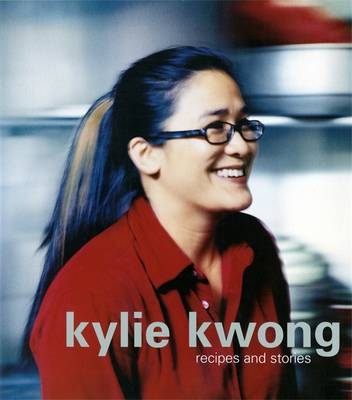 Kylie Kwong: Recipes & Stories book