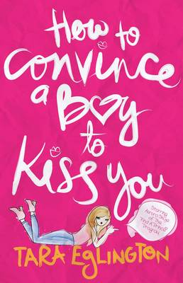 How to Convince a Boy to Kiss You by Tara Eglington