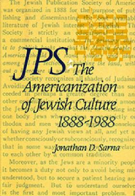 JPS: The Americanization of Jewish Culture 1888-1988 by Jonathan D. Sarna