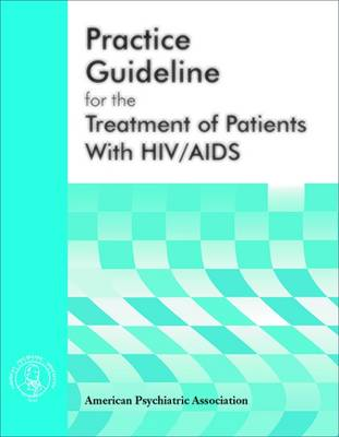 American Psychiatric Association Practice Guideline for the Treatment of Patients With HIV/AIDS by American Psychiatric Association