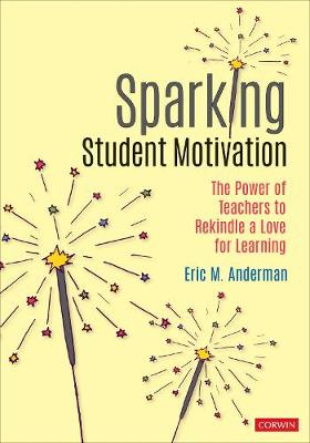 Sparking Student Motivation: The Power of Teachers to Rekindle a Love for Learning by Eric M. Anderman