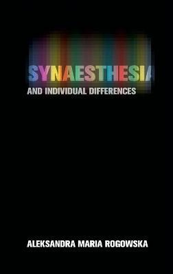 Synaesthesia and Individual Differences by Aleksandra Maria Rogowska